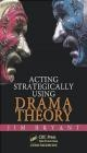 Acting Strategically Using Drama Theory James William Bryant