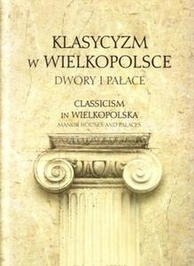 Klasycyzm w Wielkopolsce  Dwory i pałace