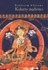 Kobiety mądrości Tajemne życie Maczig Labdron i innych Tybetanek Allione Tsultrim