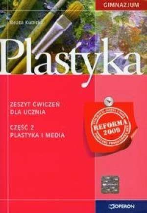Plastyka Zeszyt ćwiczeń Część 2 Plastyka i media Kubicka Beata