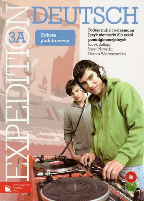 Expedition Deutsch 3A Podręcznik z ćwiczeniami z 2 płytami CD Zakres podstawowy Betleja Jacek, Nowicka Irena, Wieruszewska Dorota