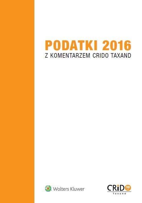 Podatki 2016 z komentarzem Crido Taxand