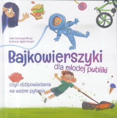 Bajkowierszyki dla młodej publiki Katarzyna Moryc
