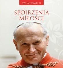 Spojrzenia miłości Jan Paweł II