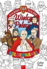 Kocham Polskę Kocham Polskę Wielcy Polacy kolorowanka Kosek Łukasz