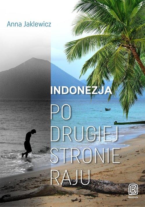 Indonezja Po drugiej stronie raju Jaklewicz Anna