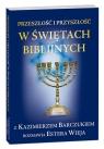 Przeszłość i przyszłość w świętach biblijnych z Kazimierzem Barczuk Kazimierz, Wieja Estera