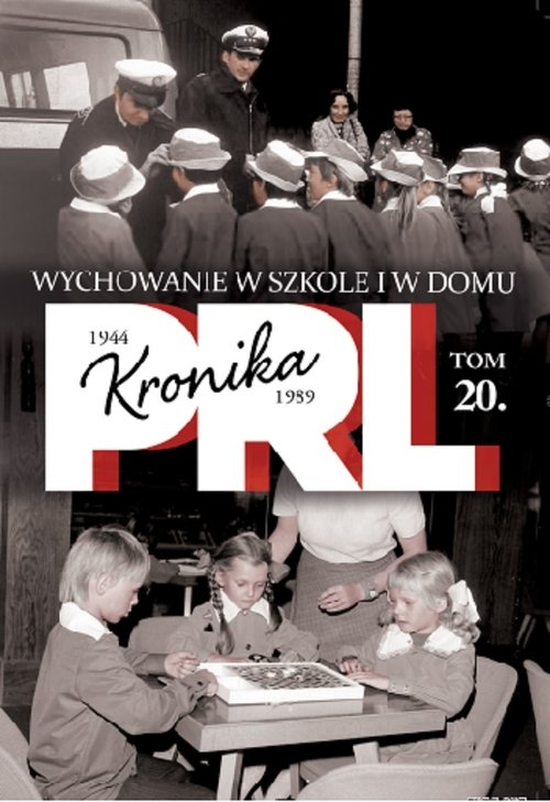 Kronika PRL Tom 20 1944-1989 Wychowanie w szkole i w domu