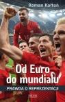 Od Euro Do mundialuPrawda o reprezentacji Kołtoń Roman