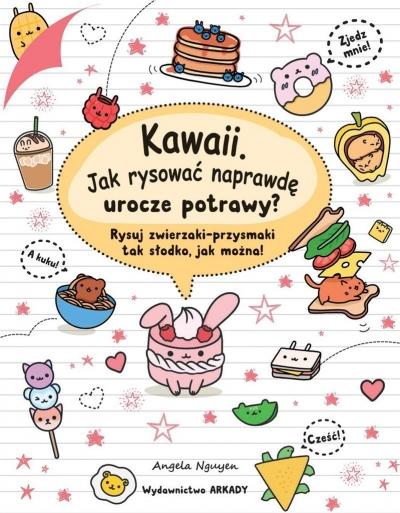 Kawaii. Jak rysować naprawdę urocze potrawy? Nguyen Angela