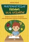 Matematyczny trening dla uczniów Zadania i ćwiczenia rozwijające oraz Wąsik Iwona