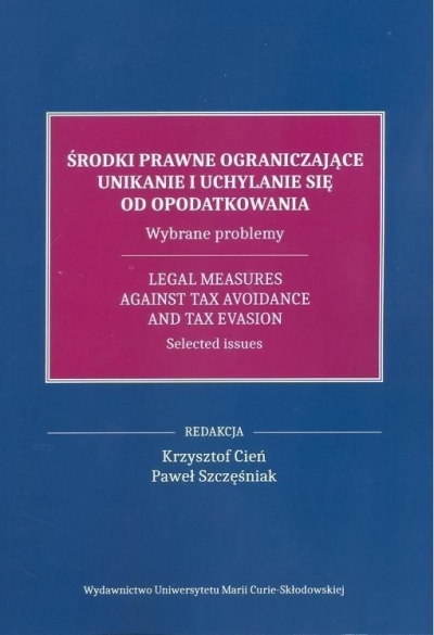 Środki prawne ograniczające unikanie i uchylanie się od opodatkowania. red. Krzysztof Cień, Paweł Szczęśniak