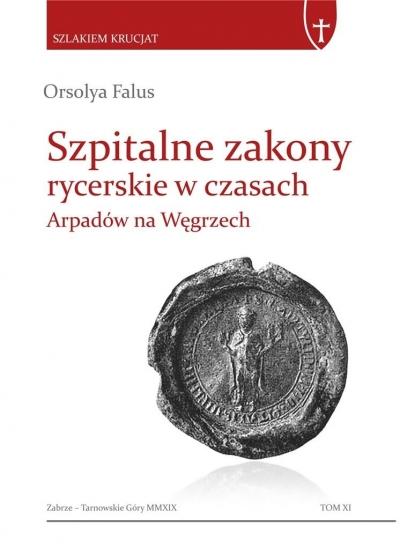 Szpitalne zakony rycerskie w czasach Arpadów na Węgrzech Orsolya Falus