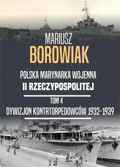 Polska Marynarka Wojenna II Rzeczypospolitej Tom 4. Dywizjon Kontrtorpedowców 1932-1939