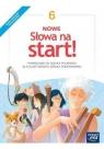 NOWE Słowa na start! Podręcznik do języka polskiego dla klasy 6 szkoły podstawowej. Szkoła podstawowa 4-8. Reforma 2017