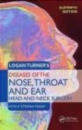 Logan Turner's Diseases of the Ear, Nose and Throat Musheer Hussain, Arnold Maran, Robin Blair