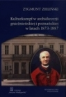 Kulturkampf w archidiecezji gnieźnieńskiej i poznańskiej w latach 1873-1887