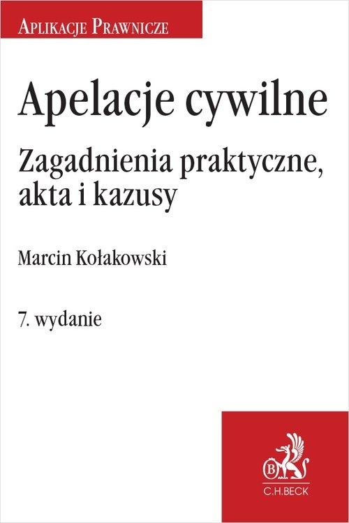 Apelacje cywilne Zagadnienia praktyczne wyd.7 akta i kazusy Marcin Kołakowski