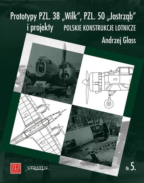 Prototypy PZL. 38 Wilk PZL. 50 Jastrząb i projekty Glass Andrzej