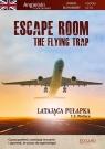 Escape Room The Flying Trap. Latająca pułapka Angielski powieść dla młodzieży z ćwiczeniami
