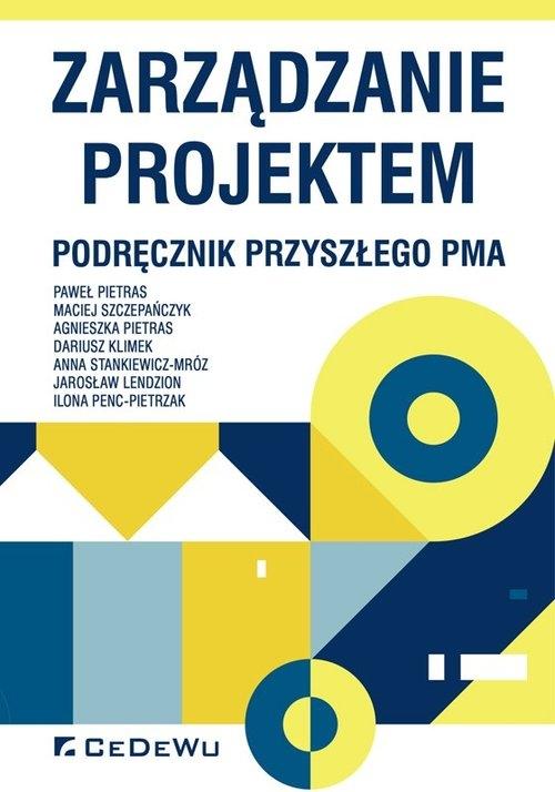 Zarządzanie projektem Podręcznik przyszłego Pma Pietras Paweł, Szczepańczyk Maciej, Pietras Agnieszka