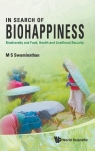 In Search of Biohappiness M. S. Swaminathan, M.S. Swaminathan