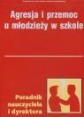 Agresja i przemoc u u młodzieży w szkole Poradnik nauczyciela i dyrektora