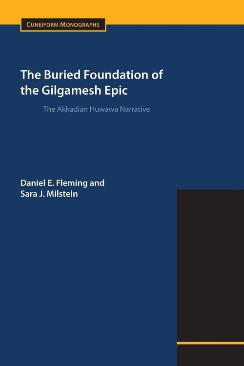 The Buried Foundation of the Gilgamesh Epic Fleming Daniel E.