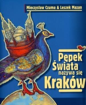 Pępek świata nazywa się Kraków Leszek Mazan, Mieczysław Czuma