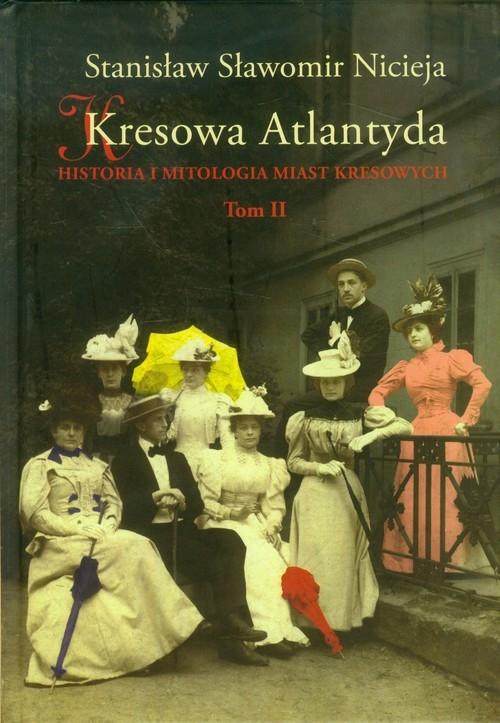 Kresowa Atlantyda Tom 2 Nicieja Stanisław Sławomir