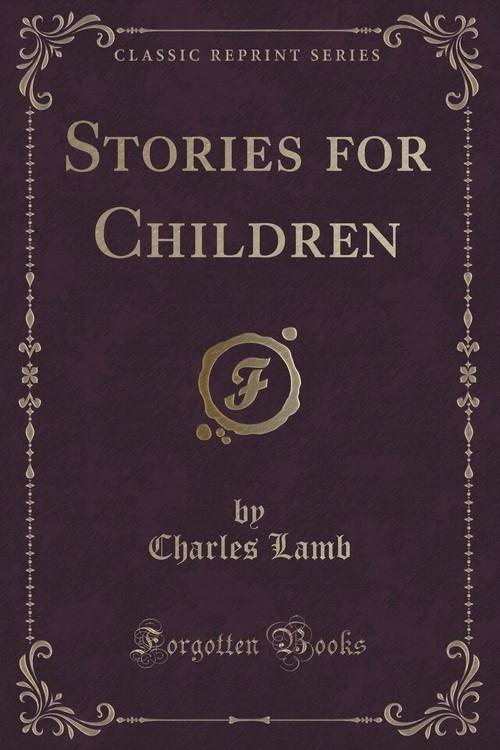 Stories for Children (Classic Reprint) Lamb Charles