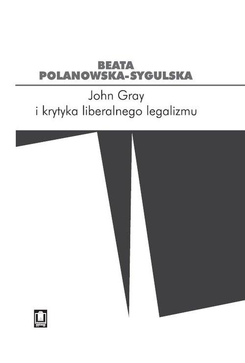John Gray i krytyka liberalnego legalizmu Polanowska-Sygulska Beata