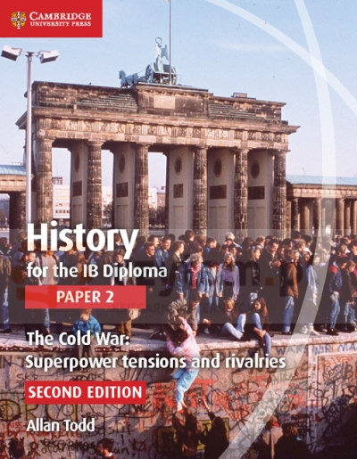 History for the IB Diploma Paper 2: The Cold War: Superpower Tensions and Rivalries Allan Todd