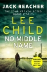 No Middle NameThe Complete Collected Jack Reacher Stories Child Lee