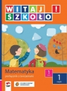 Witaj szkoło 1 Matematyka Podręcznik z ćwiczeniami część 1 Szkoła Zagrodzka Dorota