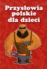 Przysłowia polskie dla dzieci