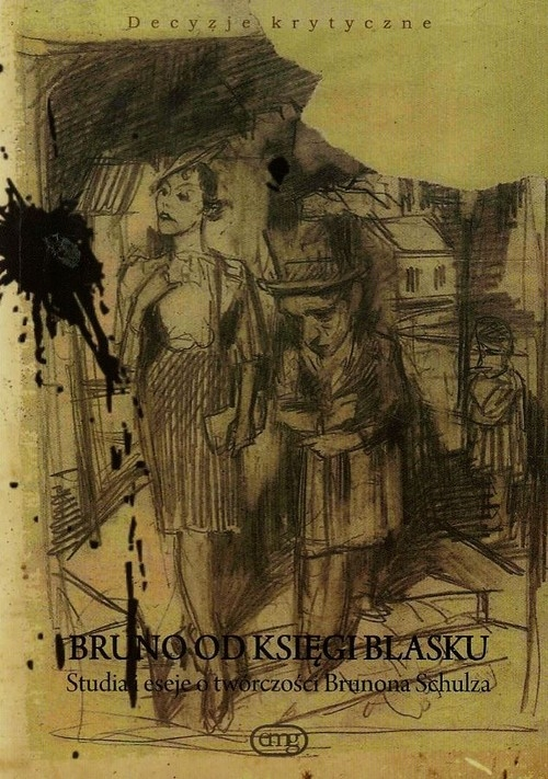 Bruno od Księgi Blasku. Studia i eseje o twórczości Brunona Schulza Bruno Schulz
