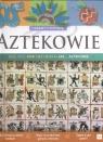 Aztekowie Zabawy z historią