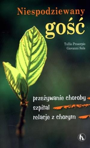 Niespodziewany gość. Przeżywanie choroby, szpital, relacje z chorym Tulio Proserpio, Giovanni Sala