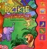 Dzikie zwierzęta Książka dźwiękowa praca zbiorowa