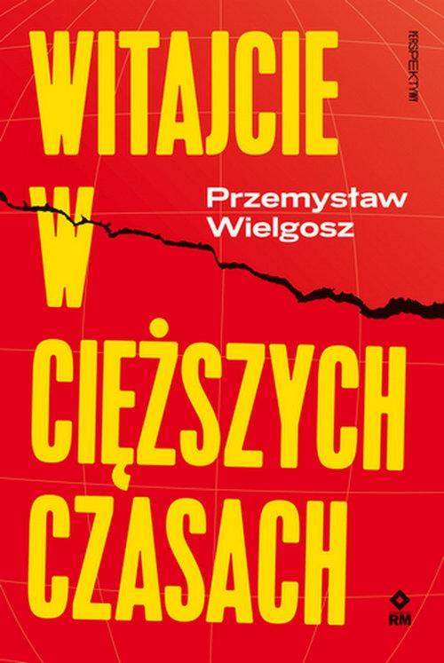 Witajcie w cięższych czasach Wielgosz Przemysław