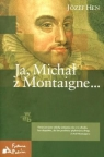 Ja, Michał z Montaigne  Hen Józef