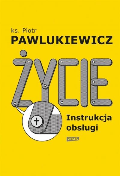 Życie. Instrukcja obsługi Pawlukiewicz Piotr