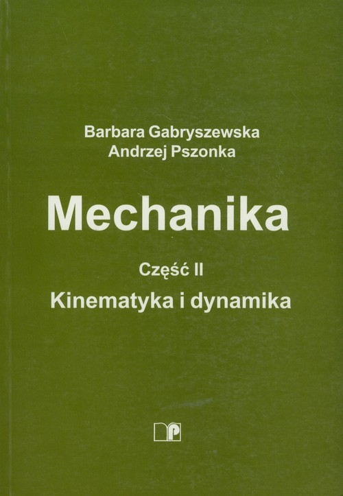 Mechanika Część 2 Kinematyka i dynamika Gabryszewska Barbara, Pszonka Andrzej