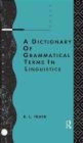 A Dictionary of Grammatical Terms in Linguistics R. L. Trask