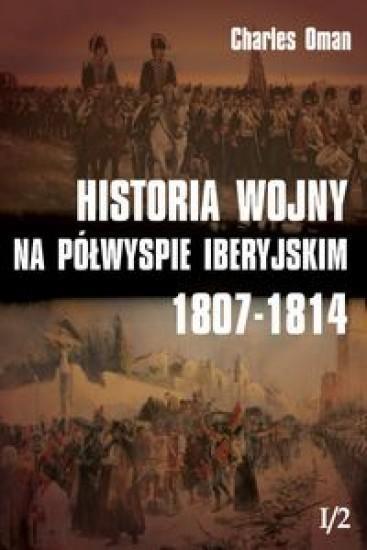Historia wojny na Półwyspie Iberyjskim 1807-1814 Tom 1 Oman Charles