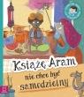 Książę Aram nie chce być samodzielny Edukacyjne baśnie dla Giełczyńska-Jonik Agata