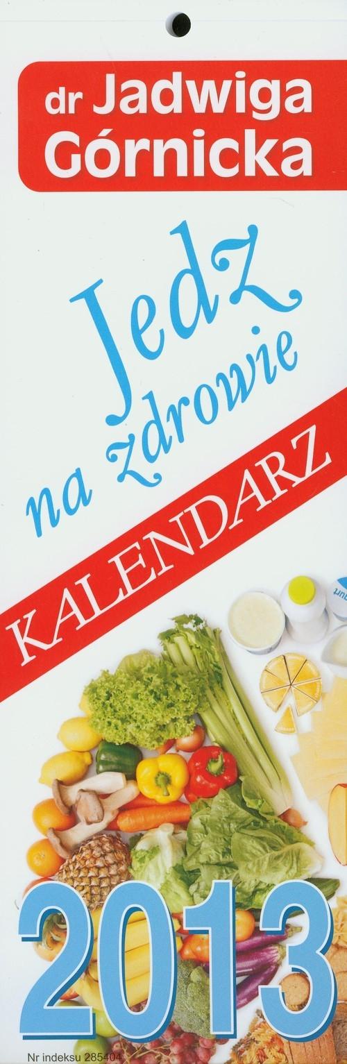 Kalendarz 2013 paskowy Jedz na zdrowie Górnicka Jadwiga