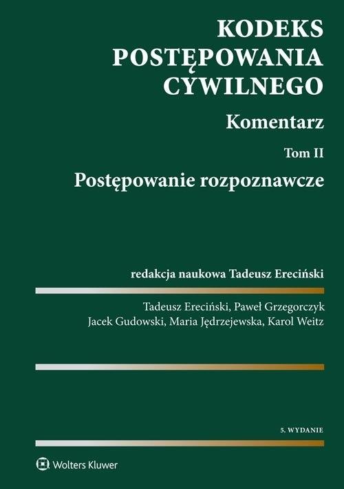 Kodeks postępowania cywilnego. Komentarz Ereciński Tadeusz, Grzegorczyk Paweł, Gudowski Jacek, Jędrzejewska Maria, Weitz Karol