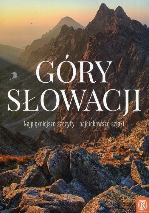 Góry Słowacji Najpiękniejsze szczyty i najciekawsze szlaki Bzowski Krzysztof